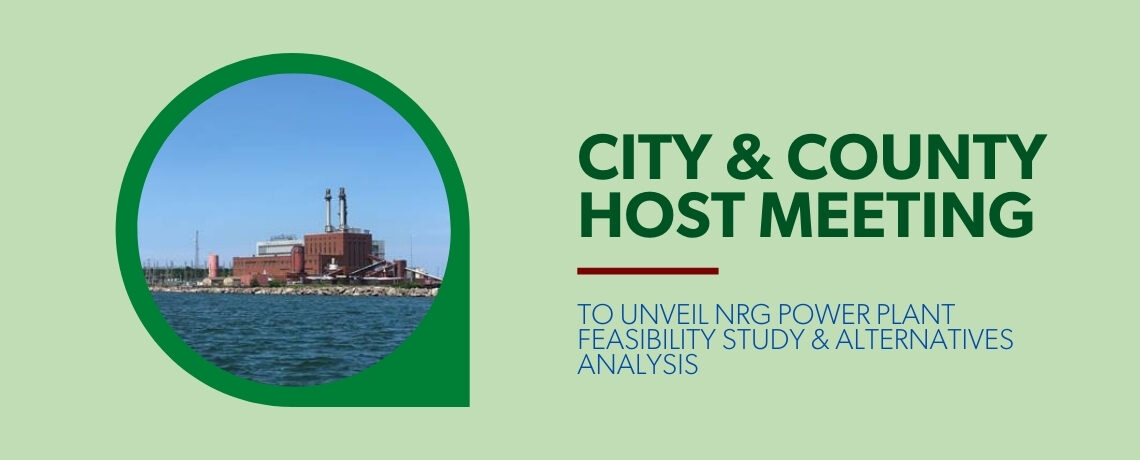 CITY AND COUNTY HOST MEETING TO UNVEIL NRG POWER PLANT FEASIBILITY STUDY AND ALTERNATIVES ANALYSIS